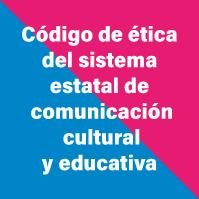 codigo-de-etica-del-sistema-estatal-de–comunicacion–cultural-y-educativa