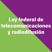 ley-federal-de-telecomunicaciones-y-radiodifusion