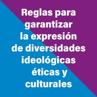 reglas-para-garantizar-la-expresion-de-diversidades-ideologicas–eticas-y-culturales